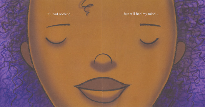 """Page spread from What If . . .  by Samantha Berger, illustrated by Mike Curato. The image is a closeup of a young African American girl's face behind the text """"If I had nothing, but still had my mind . . ."""""""